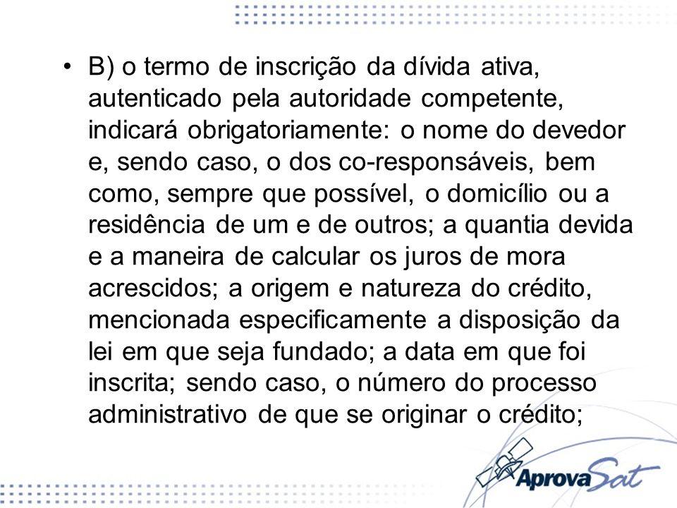 B) o termo de inscrição da dívida ativa, autenticado pela autoridade competente, indicará obrigatoriamente: o nome do devedor e, sendo caso, o dos co-