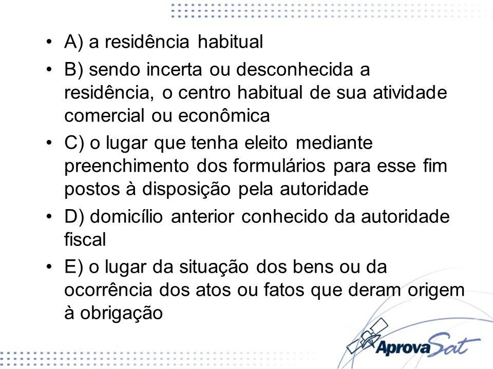 A) a residência habitual B) sendo incerta ou desconhecida a residência, o centro habitual de sua atividade comercial ou econômica C) o lugar que tenha