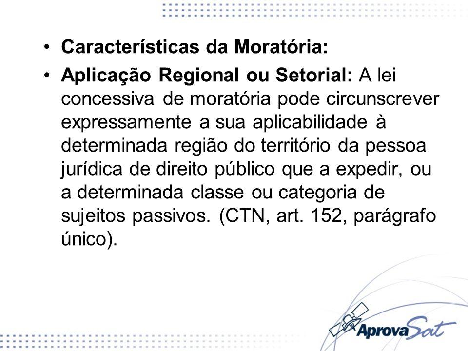 Características da Moratória: Aplicação Regional ou Setorial: A lei concessiva de moratória pode circunscrever expressamente a sua aplicabilidade à de