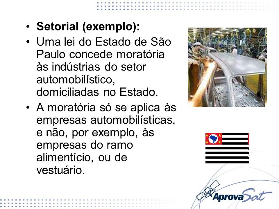 Setorial (exemplo): Uma lei do Estado de São Paulo concede moratória às indústrias do setor automobilístico, domiciliadas no Estado. A moratória só se