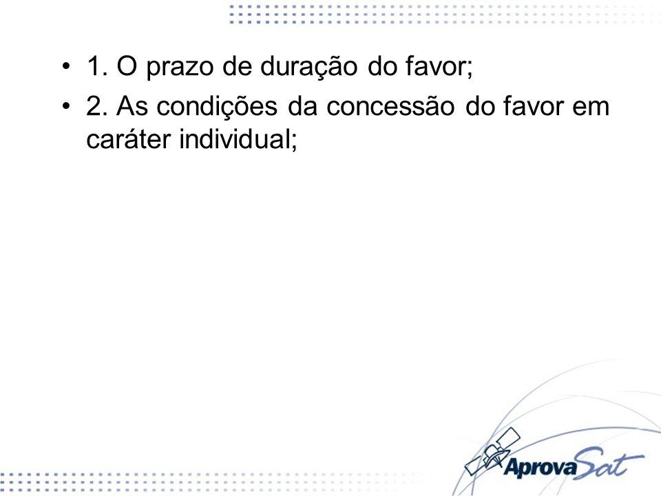 1. O prazo de duração do favor; 2. As condições da concessão do favor em caráter individual;