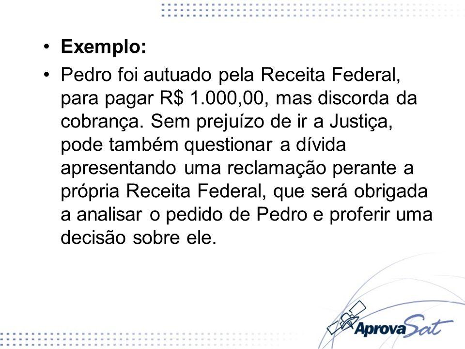 Exemplo: Pedro foi autuado pela Receita Federal, para pagar R$ 1.000,00, mas discorda da cobrança. Sem prejuízo de ir a Justiça, pode também questiona