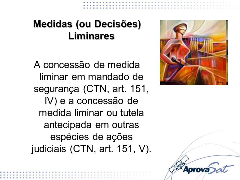 Medidas (ou Decisões) Liminares A concessão de medida liminar em mandado de segurança (CTN, art. 151, IV) e a concessão de medida liminar ou tutela an