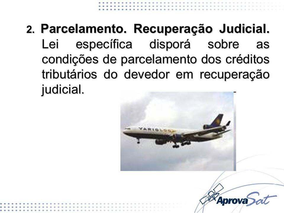 2. Parcelamento. Recuperação Judicial. Lei específica disporá sobre as condições de parcelamento dos créditos tributários do devedor em recuperação ju
