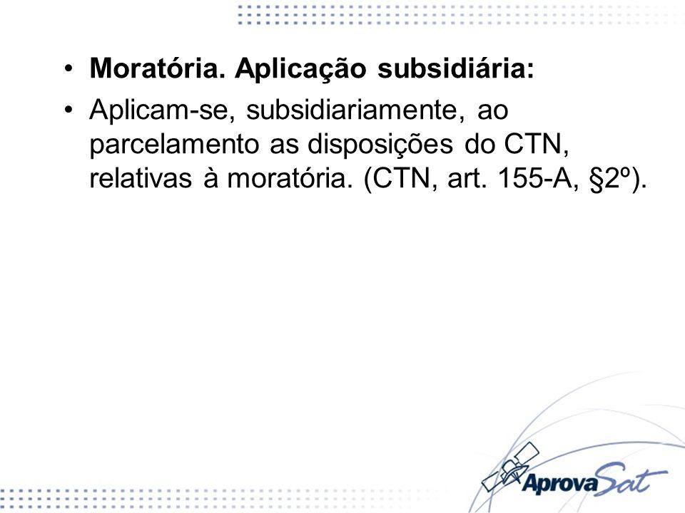Moratória. Aplicação subsidiária: Aplicam-se, subsidiariamente, ao parcelamento as disposições do CTN, relativas à moratória. (CTN, art. 155-A, §2º).
