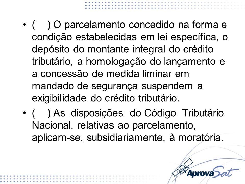 () O parcelamento concedido na forma e condição estabelecidas em lei específica, o depósito do montante integral do crédito tributário, a homologação