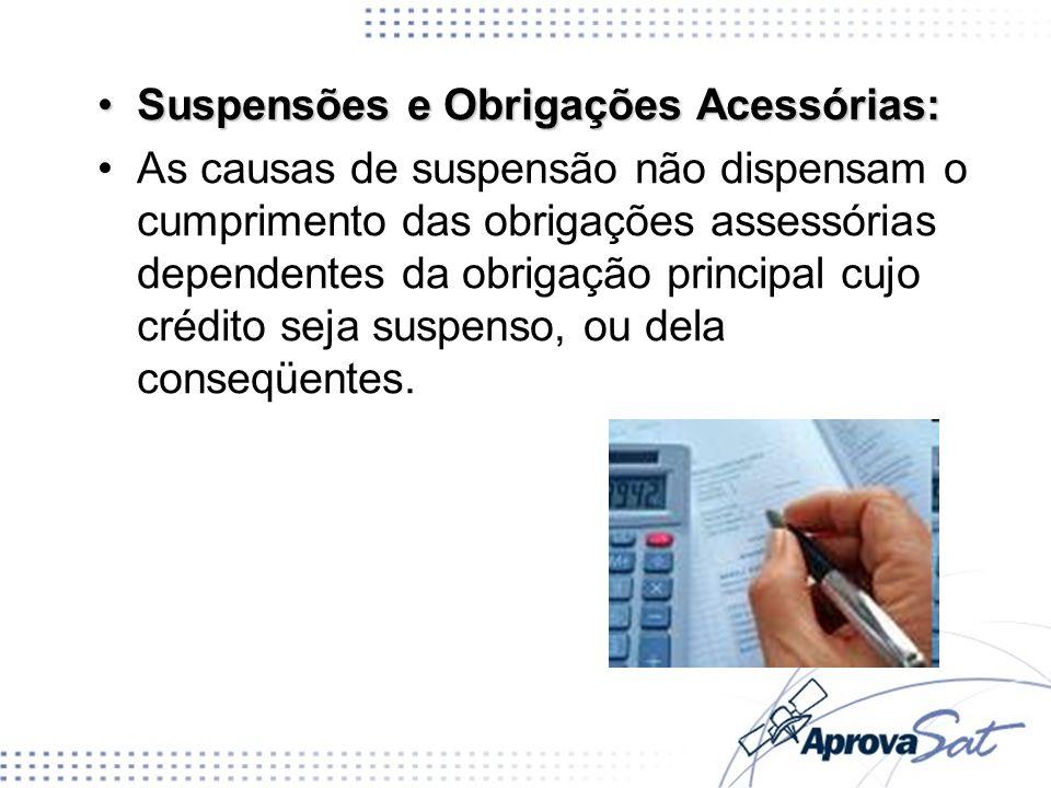 Suspensões e Obrigações Acessórias:Suspensões e Obrigações Acessórias: As causas de suspensão não dispensam o cumprimento das obrigações assessórias d
