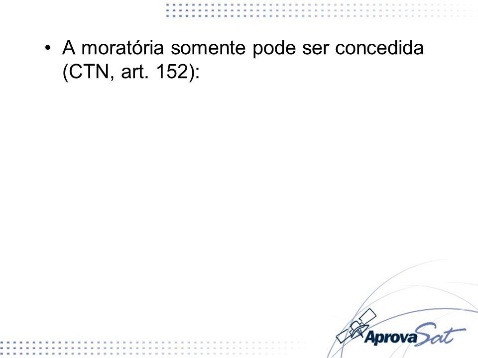 A moratória somente pode ser concedida (CTN, art. 152):