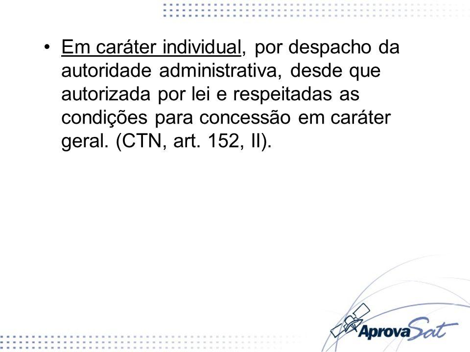 Em caráter individual, por despacho da autoridade administrativa, desde que autorizada por lei e respeitadas as condições para concessão em caráter ge