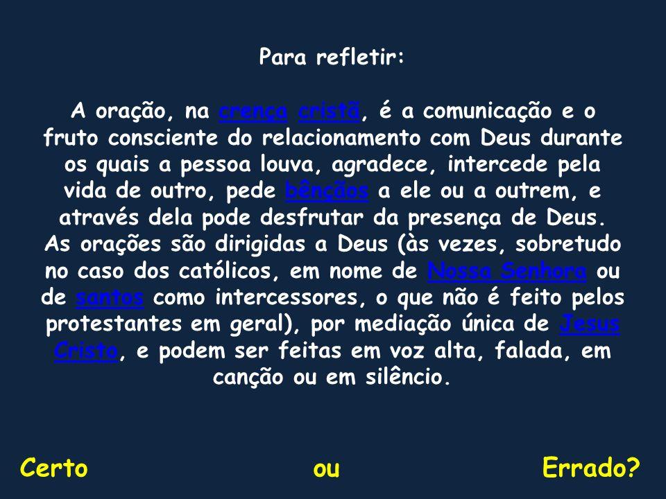 Para refletir: A oração, na crença cristã, é a comunicação e o fruto consciente do relacionamento com Deus durante os quais a pessoa louva, agradece,