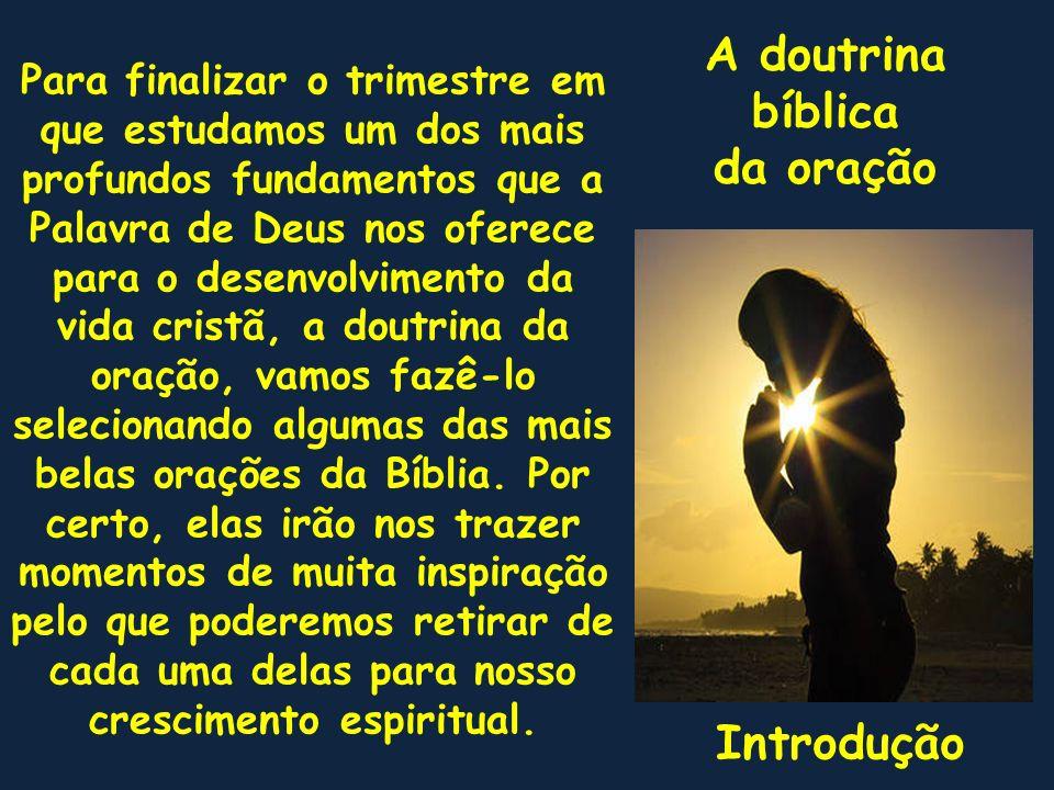 A doutrina bíblica da oração Introdução Para finalizar o trimestre em que estudamos um dos mais profundos fundamentos que a Palavra de Deus nos oferec