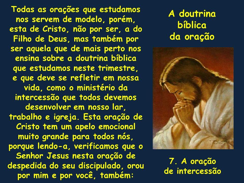 Todas as orações que estudamos nos servem de modelo, porém, esta de Cristo, não por ser, a do Filho de Deus, mas também por ser aquela que de mais per