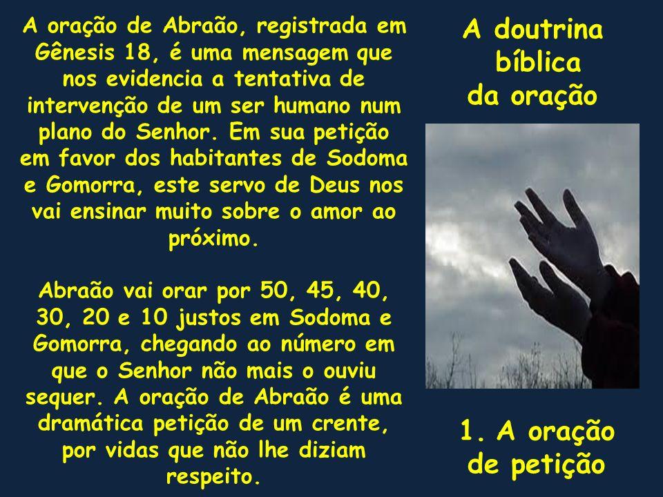A doutrina bíblica da oração E chegando-se Abraão, disse: Destruirás também o justo com o ímpio.