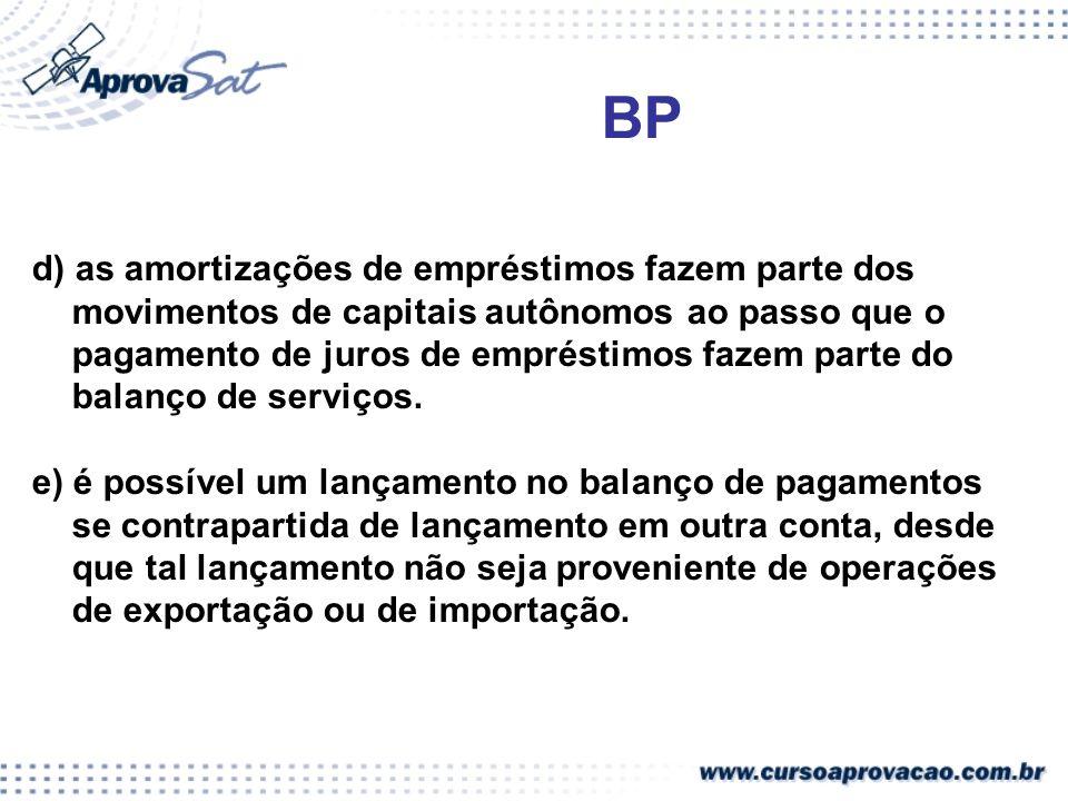 BP d) as amortizações de empréstimos fazem parte dos movimentos de capitais autônomos ao passo que o pagamento de juros de empréstimos fazem parte do