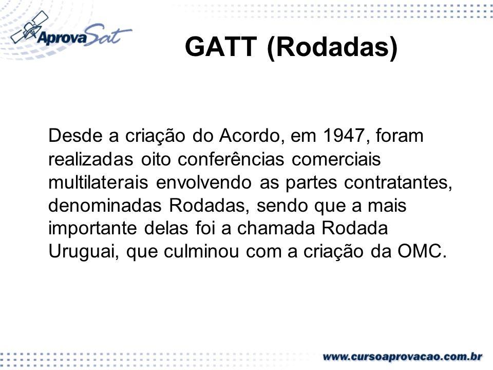 GATT (Rodadas) Desde a criação do Acordo, em 1947, foram realizadas oito conferências comerciais multilaterais envolvendo as partes contratantes, deno