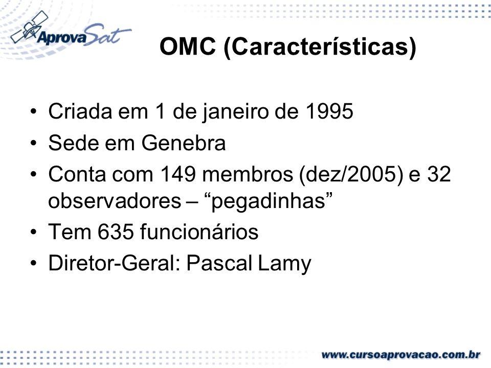 OMC (Características) Criada em 1 de janeiro de 1995 Sede em Genebra Conta com 149 membros (dez/2005) e 32 observadores – pegadinhas Tem 635 funcionár