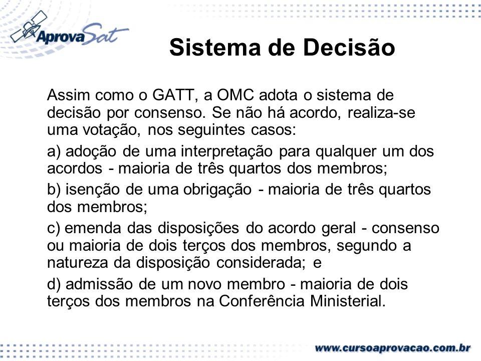 Sistema de Decisão Assim como o GATT, a OMC adota o sistema de decisão por consenso. Se não há acordo, realiza-se uma votação, nos seguintes casos: a)