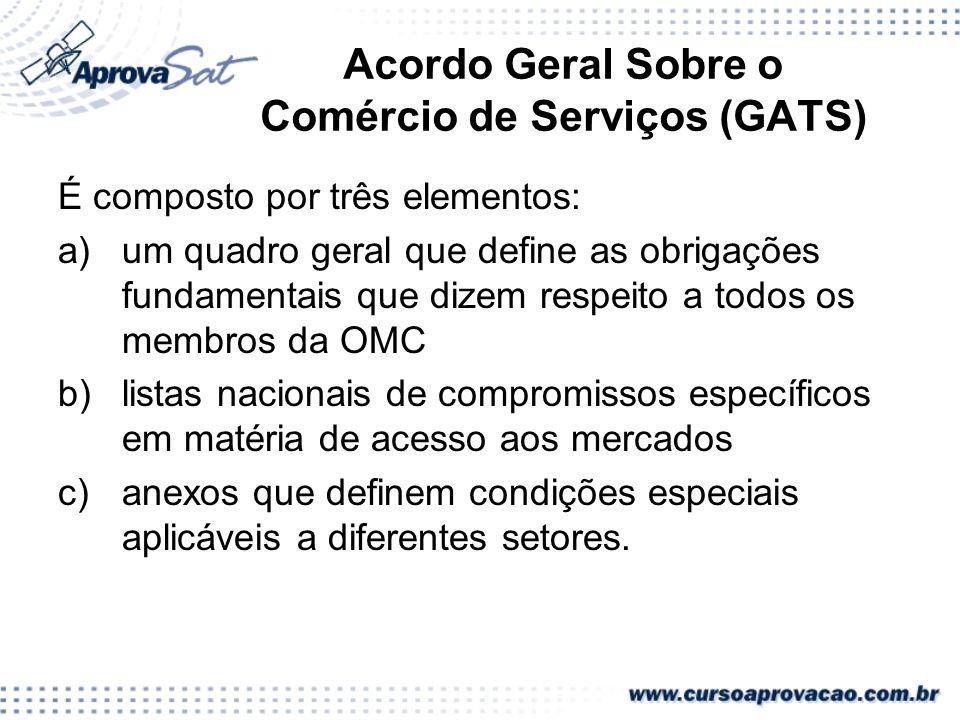 Acordo Geral Sobre o Comércio de Serviços (GATS) É composto por três elementos: a)um quadro geral que define as obrigações fundamentais que dizem resp