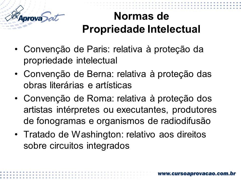 Normas de Propriedade Intelectual Convenção de Paris: relativa à proteção da propriedade intelectual Convenção de Berna: relativa à proteção das obras