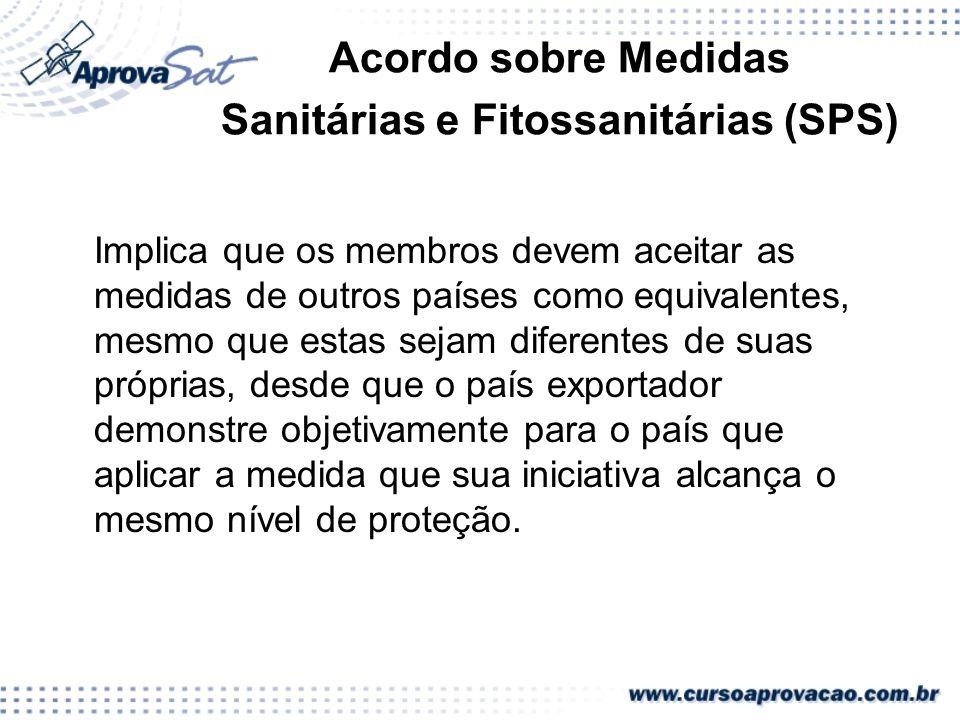 Acordo sobre Medidas Sanitárias e Fitossanitárias (SPS) Implica que os membros devem aceitar as medidas de outros países como equivalentes, mesmo que