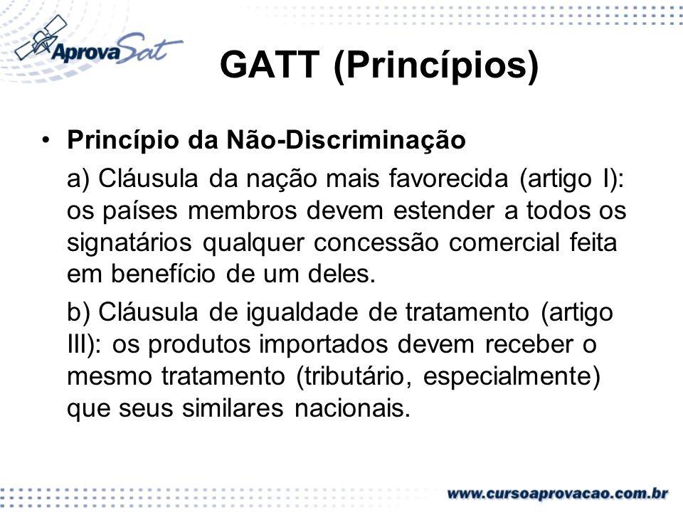 GATT (Princípios) Princípio da Não-Discriminação a) Cláusula da nação mais favorecida (artigo I): os países membros devem estender a todos os signatár