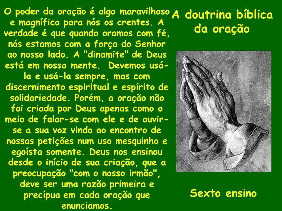 A doutrina bíblica da oração O poder da oração é algo maravilhoso e magnífico para nós os crentes. A verdade é que quando oramos com fé, nós estamos c