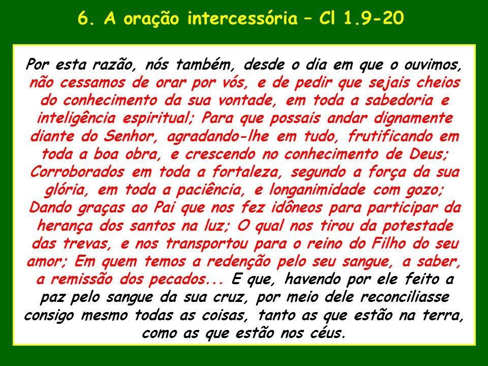 6. A oração intercessória – Cl 1.9-20 uaenho estava para tomar Por esta razão, nós também, desde o dia em que o ouvimos, não cessamos de orar por vós,