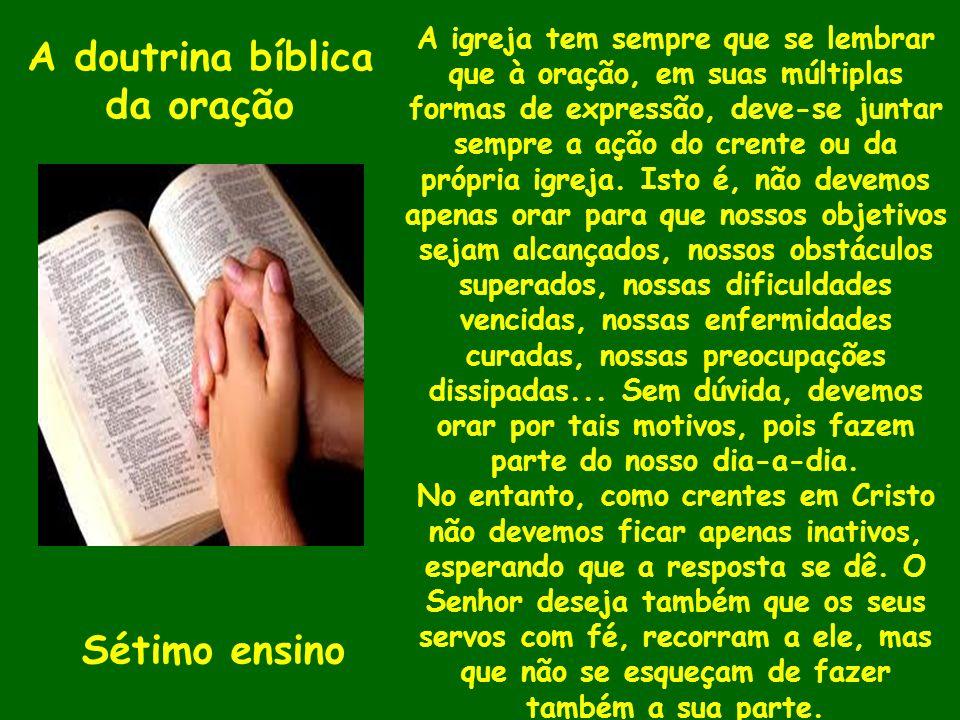 A doutrina bíblica da oração Sétimo ensino A igreja tem sempre que se lembrar que à oração, em suas múltiplas formas de expressão, deve-se juntar semp