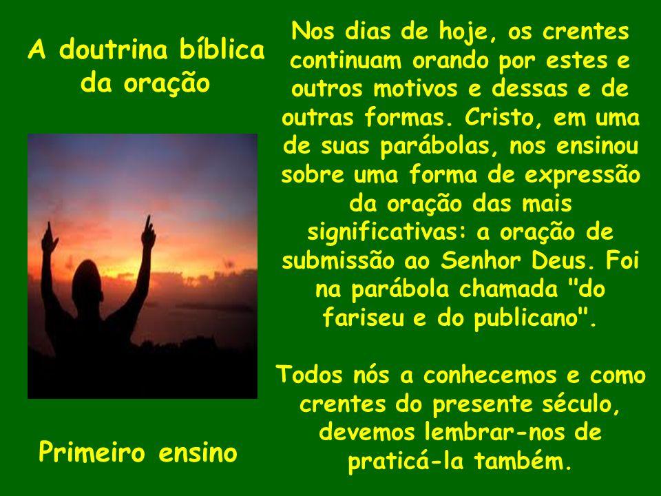 A doutrina bíblica da oração Primeiro ensino Nos dias de hoje, os crentes continuam orando por estes e outros motivos e dessas e de outras formas. Cri
