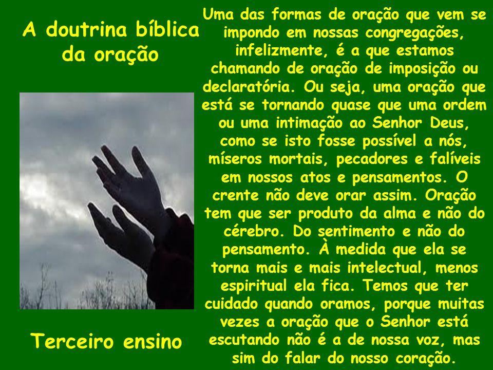A doutrina bíblica da oração Terceiro ensino Uma das formas de oração que vem se impondo em nossas congregações, infelizmente, é a que estamos chamand