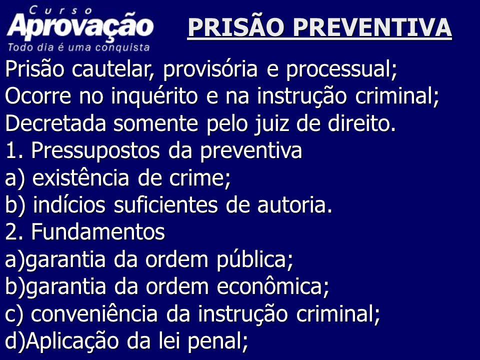 PRISÃO PREVENTIVA Prisão cautelar, provisória e processual; Ocorre no inquérito e na instrução criminal; Decretada somente pelo juiz de direito. 1. Pr