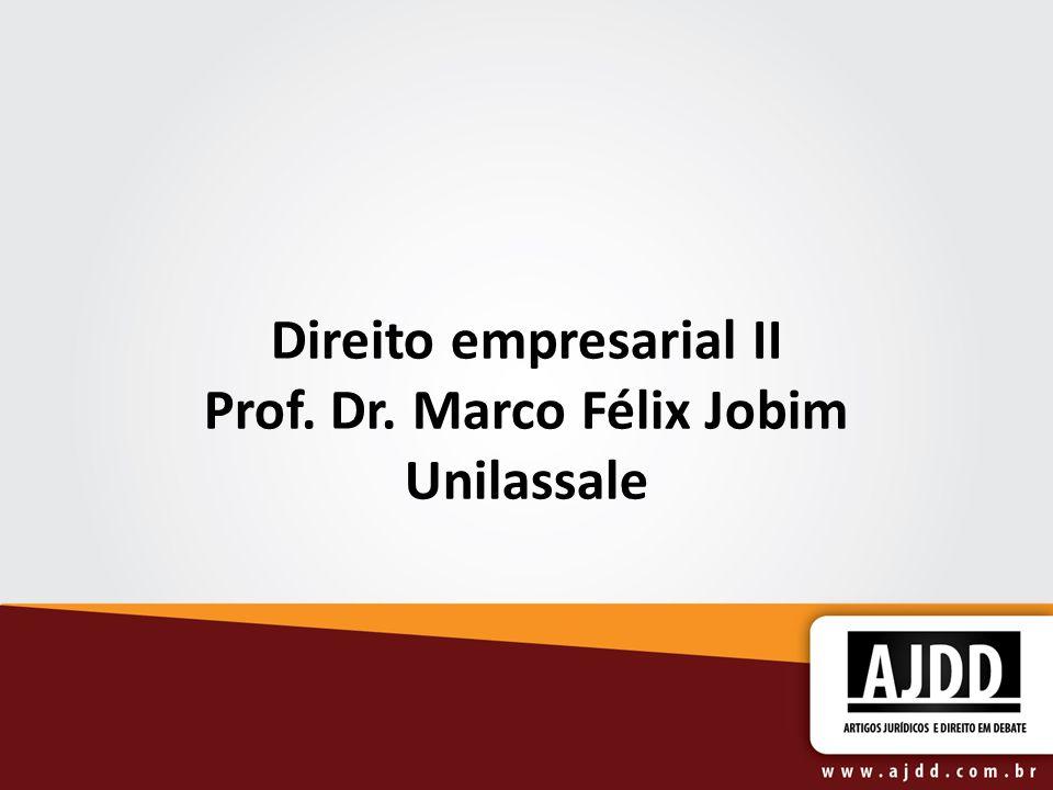Direito empresarial II Prof. Dr. Marco Félix Jobim Unilassale
