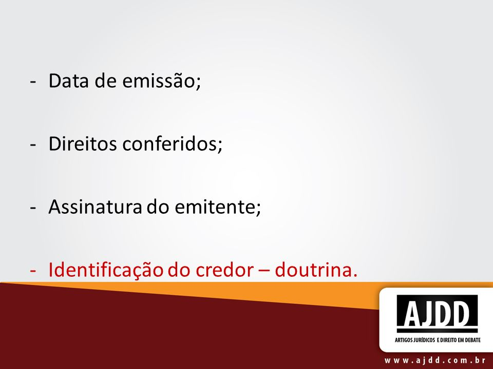 -Data de emissão; -Direitos conferidos; -Assinatura do emitente; -Identificação do credor – doutrina.