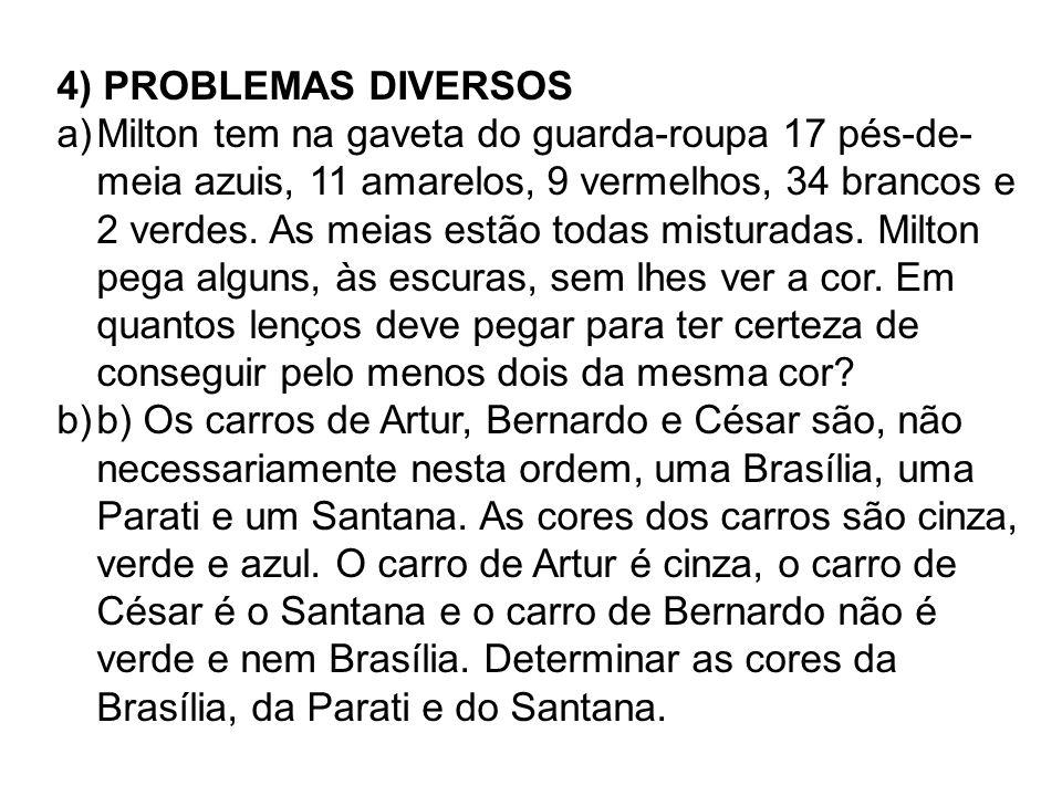 4) PROBLEMAS DIVERSOS a)Milton tem na gaveta do guarda-roupa 17 pés-de- meia azuis, 11 amarelos, 9 vermelhos, 34 brancos e 2 verdes. As meias estão to