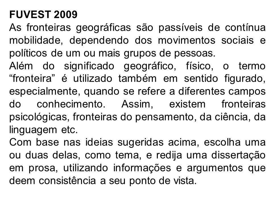FUVEST 2009 As fronteiras geográficas são passíveis de contínua mobilidade, dependendo dos movimentos sociais e políticos de um ou mais grupos de pess
