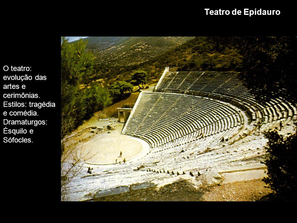 Teatro de Epidauro O teatro: evolução das artes e cerimônias. Estilos: tragédia e comédia. Dramaturgos: Ésquilo e Sófocles.