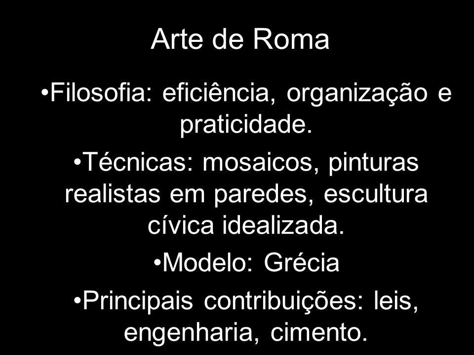 Arte de Roma Filosofia: eficiência, organização e praticidade. Técnicas: mosaicos, pinturas realistas em paredes, escultura cívica idealizada. Modelo: