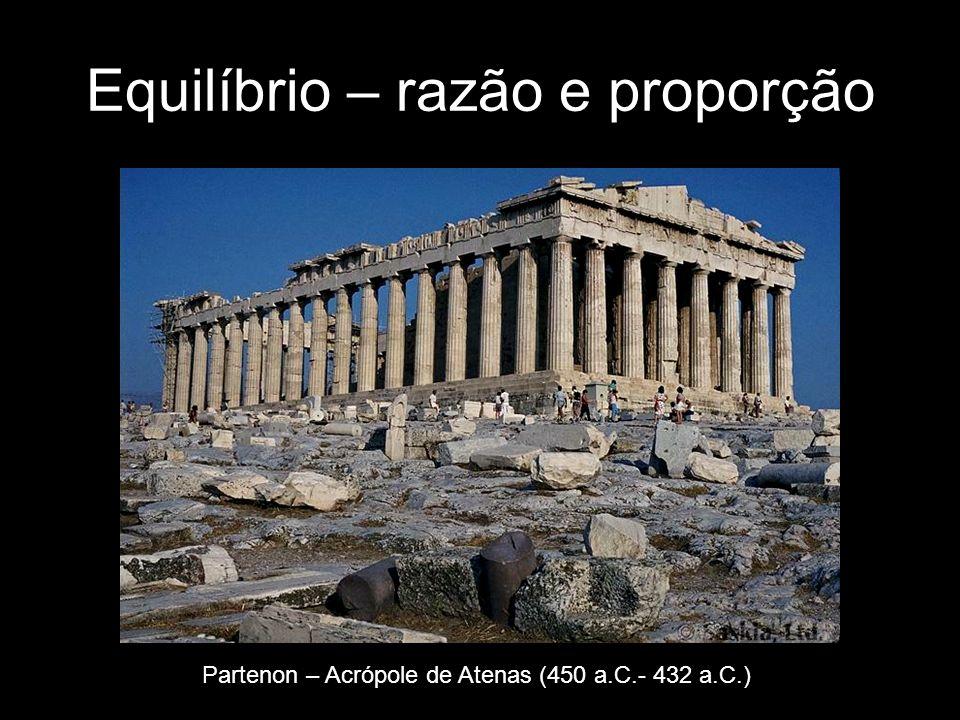 Equilíbrio – razão e proporção Partenon – Acrópole de Atenas (450 a.C.- 432 a.C.)