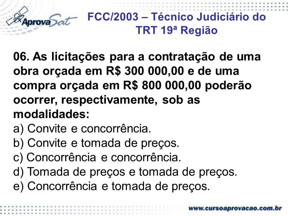 06. As licitações para a contratação de uma obra orçada em R$ 300 000,00 e de uma compra orçada em R$ 800 000,00 poderão ocorrer, respectivamente, sob