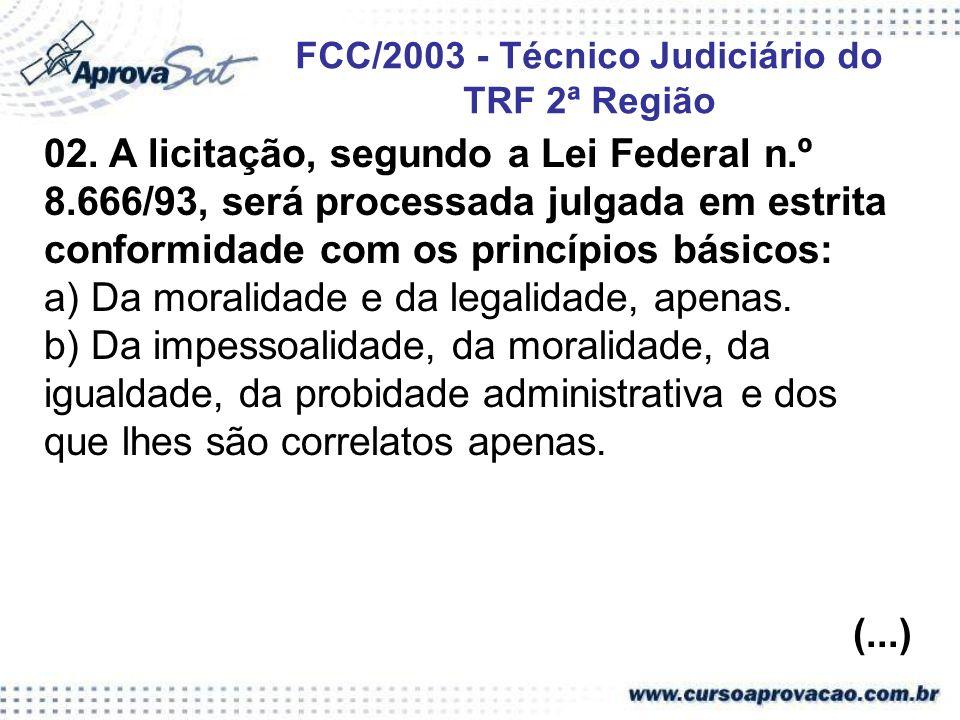 02. A licitação, segundo a Lei Federal n.º 8.666/93, será processada julgada em estrita conformidade com os princípios básicos: a) Da moralidade e da