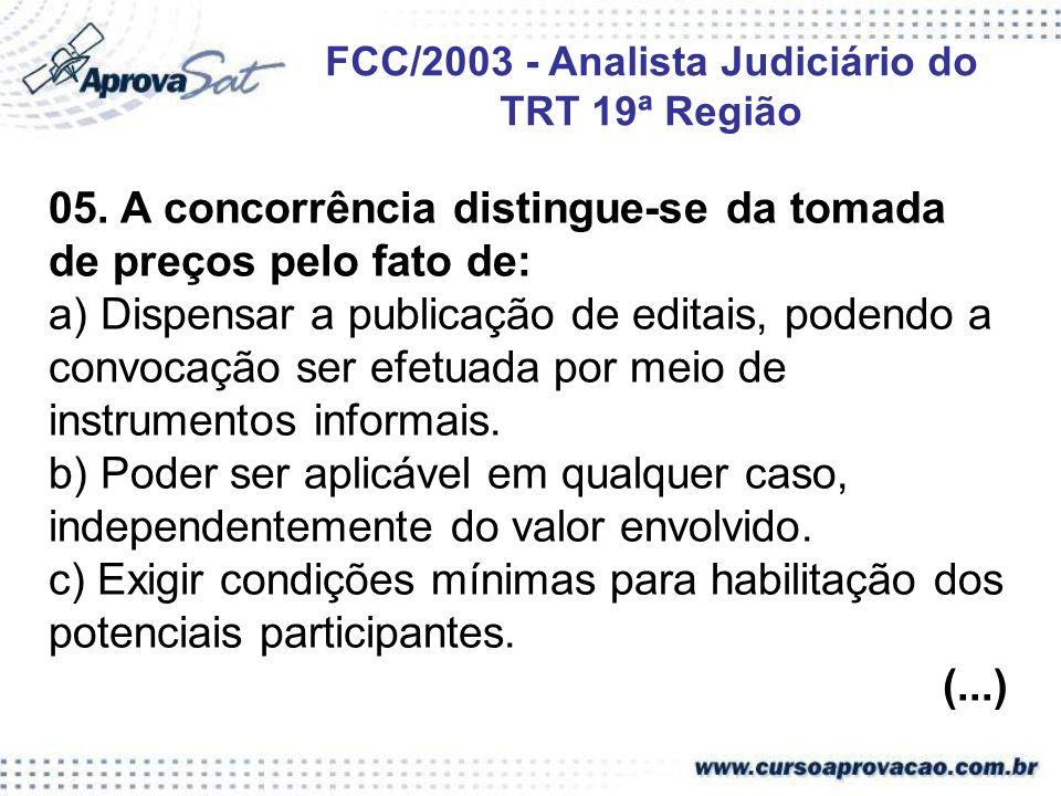 05. A concorrência distingue-se da tomada de preços pelo fato de: a) Dispensar a publicação de editais, podendo a convocação ser efetuada por meio de