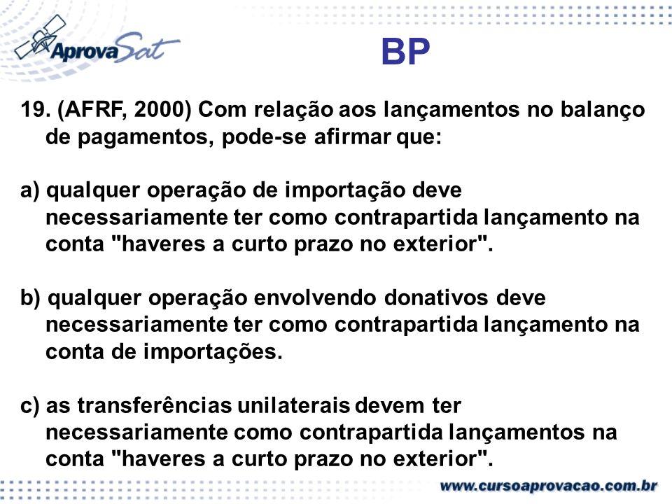 BP 19. (AFRF, 2000) Com relação aos lançamentos no balanço de pagamentos, pode-se afirmar que: a) qualquer operação de importação deve necessariamente