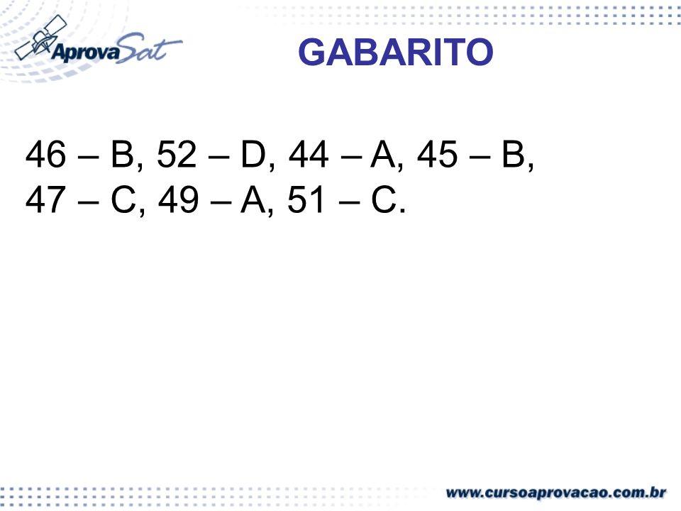 46 – B, 52 – D, 44 – A, 45 – B, 47 – C, 49 – A, 51 – C. GABARITO