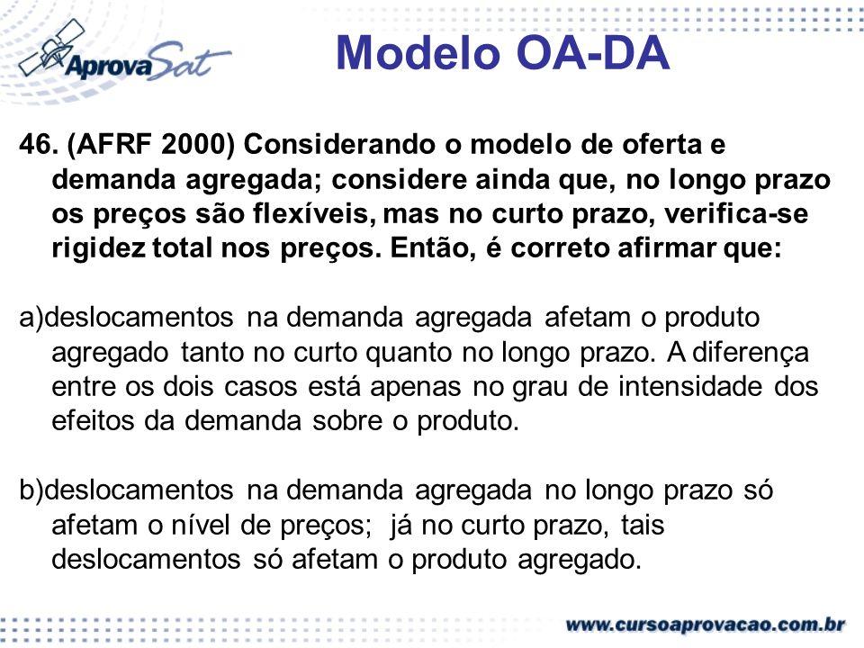 Modelo OA-DA 46. (AFRF 2000) Considerando o modelo de oferta e demanda agregada; considere ainda que, no longo prazo os preços são flexíveis, mas no c