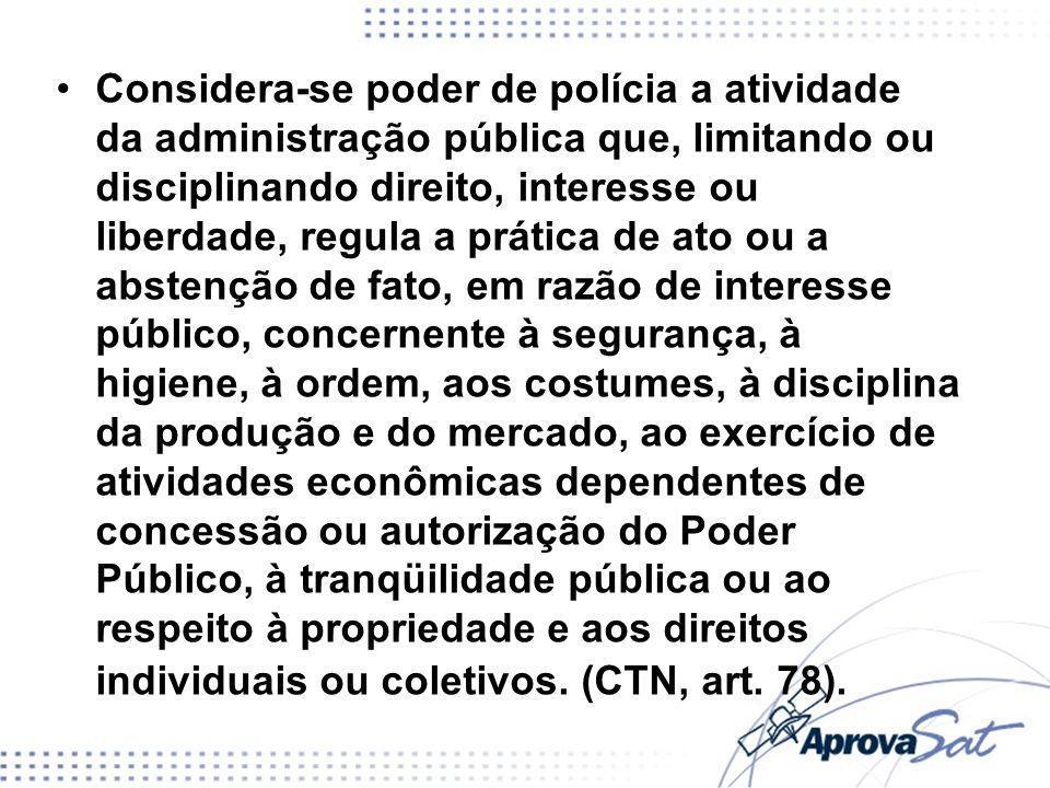 Considera-se poder de polícia a atividade da administração pública que, limitando ou disciplinando direito, interesse ou liberdade, regula a prática d