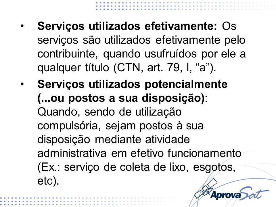 Serviços utilizados efetivamente: Os serviços são utilizados efetivamente pelo contribuinte, quando usufruídos por ele a qualquer título (CTN, art. 79