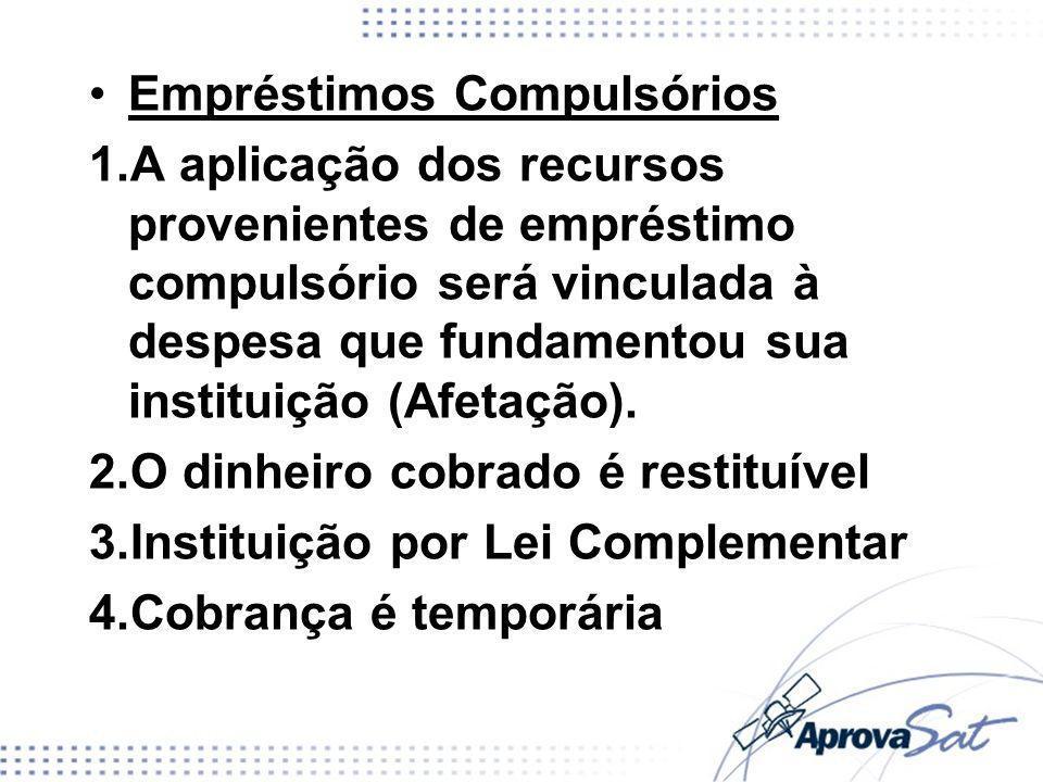 Empréstimos Compulsórios 1.A aplicação dos recursos provenientes de empréstimo compulsório será vinculada à despesa que fundamentou sua instituição (A