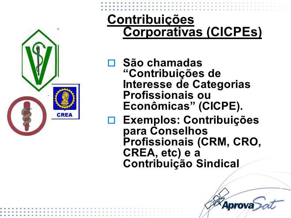 Contribuições Corporativas (CICPEs) São chamadas Contribuições de Interesse de Categorias Profissionais ou Econômicas (CICPE). Exemplos: Contribuições