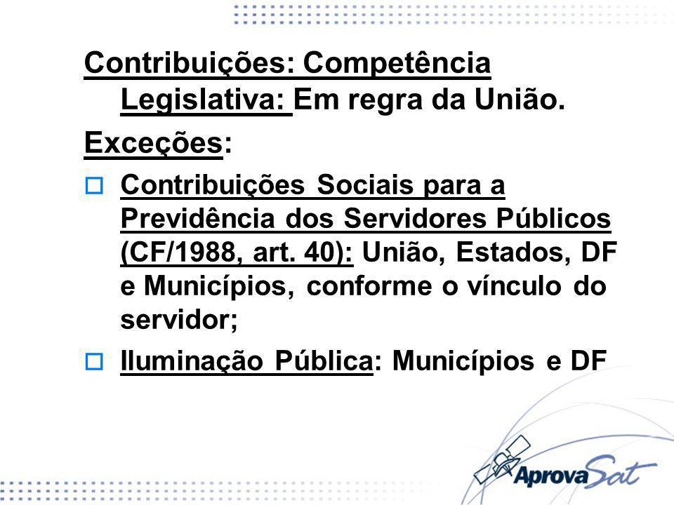 Contribuições: Competência Legislativa: Em regra da União. Exceções: Contribuições Sociais para a Previdência dos Servidores Públicos (CF/1988, art. 4