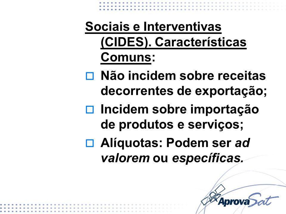 Sociais e Interventivas (CIDES). Características Comuns: Não incidem sobre receitas decorrentes de exportação; Incidem sobre importação de produtos e